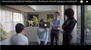 Humanizing Artificial Intelligence – Professor Hiroshi Ishiguro creating Erica